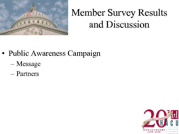 Member Survey Results and Discussion • Public Awareness Campaign – Message – Partners