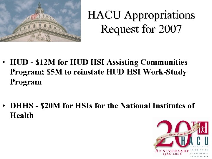 HACU Appropriations Request for 2007 • HUD - $12 M for HUD HSI Assisting