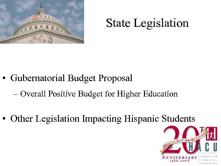 State Legislation • Gubernatorial Budget Proposal – Overall Positive Budget for Higher Education •