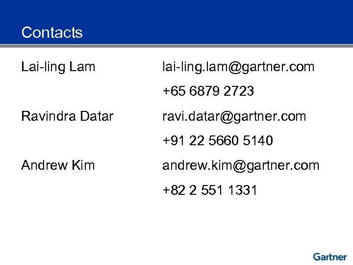 Contacts Lai-ling Lam lai-ling. lam@gartner. com +65 6879 2723 Ravindra Datar ravi. datar@gartner. com