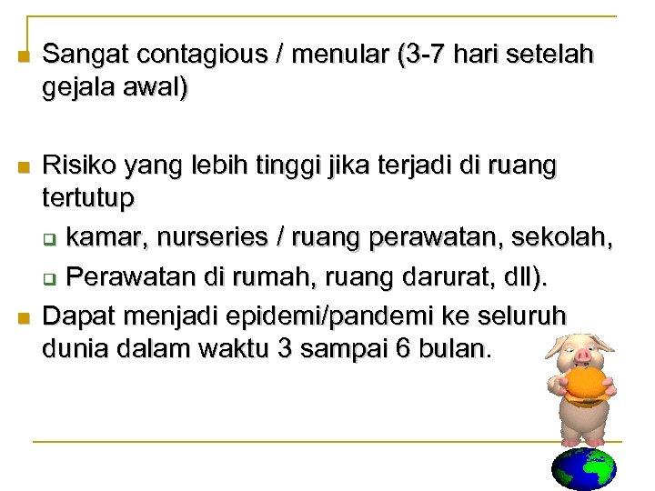 n Sangat contagious / menular (3 -7 hari setelah gejala awal) n Risiko yang