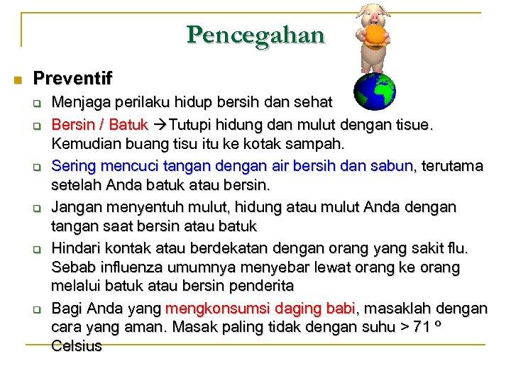 Pencegahan n Preventif q q q Menjaga perilaku hidup bersih dan sehat Bersin /