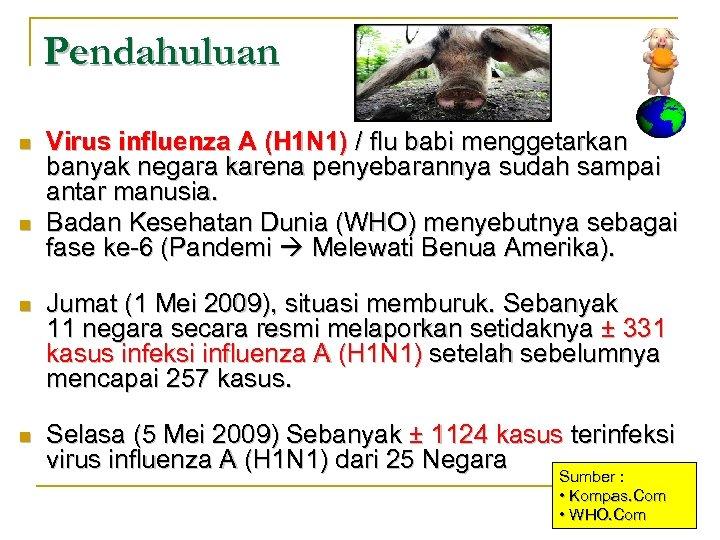 Pendahuluan n n Virus influenza A (H 1 N 1) / flu babi menggetarkan