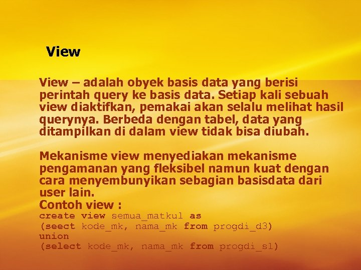 View – adalah obyek basis data yang berisi perintah query ke basis data. Setiap