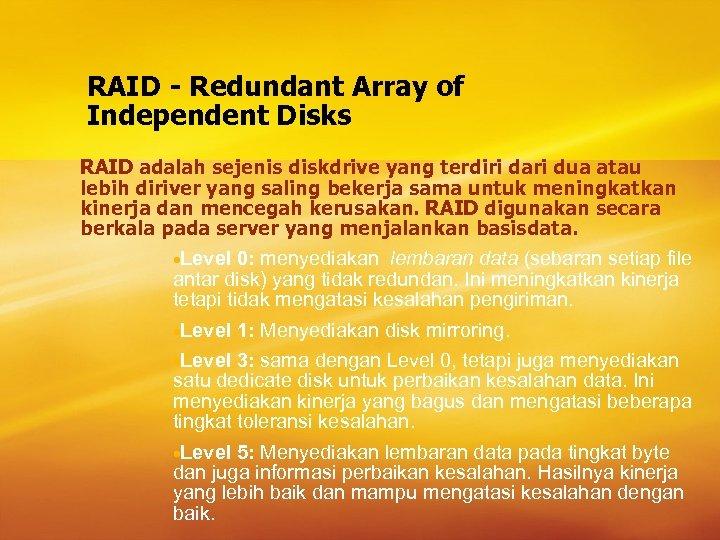 RAID - Redundant Array of Independent Disks RAID adalah sejenis diskdrive yang terdiri dari