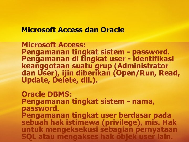 Microsoft Access dan Oracle Microsoft Access: Pengamanan tingkat sistem - password. Pengamanan di tingkat