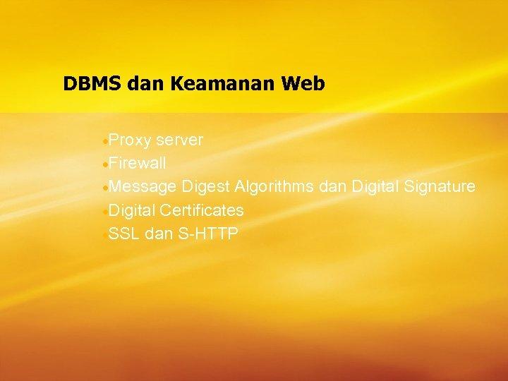 DBMS dan Keamanan Web ·Proxy server ·Firewall ·Message Digest Algorithms dan Digital Signature ·Digital