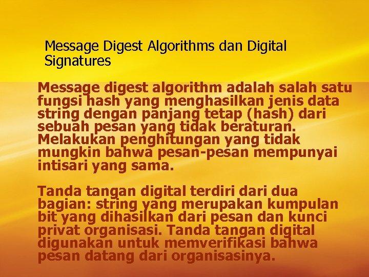 Message Digest Algorithms dan Digital Signatures Message digest algorithm adalah satu fungsi hash yang