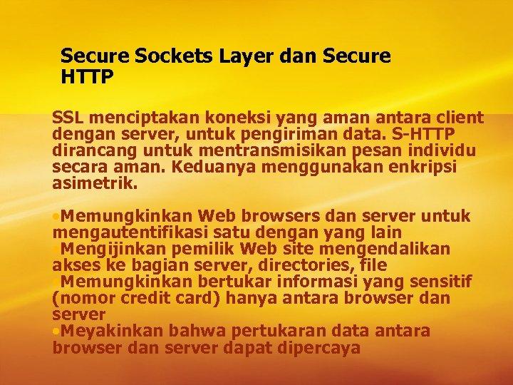 Secure Sockets Layer dan Secure HTTP SSL menciptakan koneksi yang aman antara client dengan