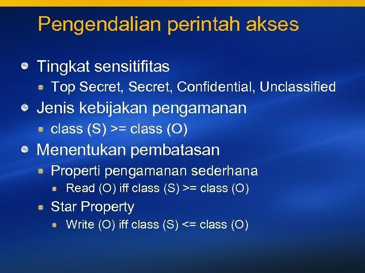 Pengendalian perintah akses Tingkat sensitifitas Top Secret, Confidential, Unclassified Jenis kebijakan pengamanan class (S)