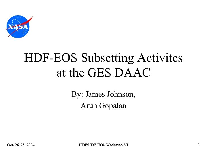 HDF-EOS Subsetting Activites at the GES DAAC By: James Johnson, Arun Gopalan Oct. 26