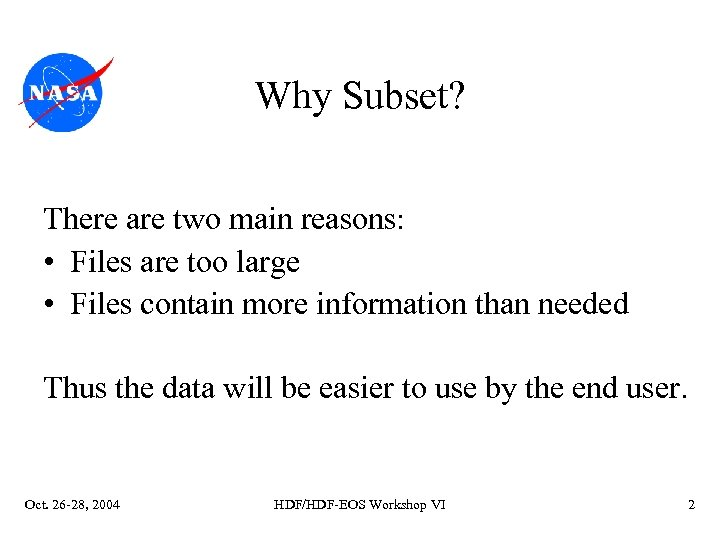 Why Subset? There are two main reasons: • Files are too large • Files