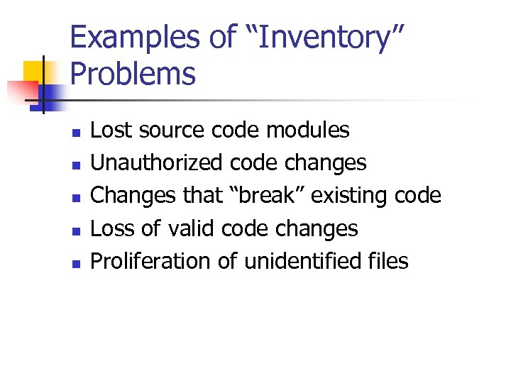 "Examples of ""Inventory"" Problems n n n Lost source code modules Unauthorized code changes"