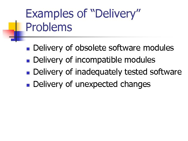 "Examples of ""Delivery"" Problems n n Delivery of of obsolete software modules incompatible modules"