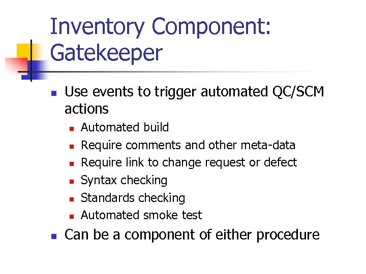 Inventory Component: Gatekeeper n Use events to trigger automated QC/SCM actions n n n