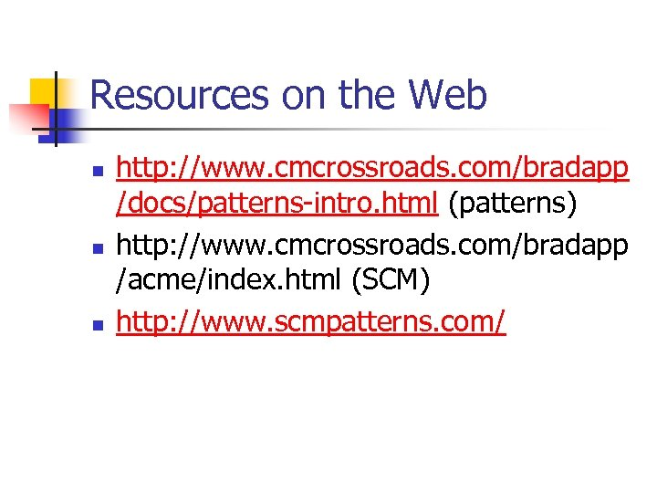 Resources on the Web n n n http: //www. cmcrossroads. com/bradapp /docs/patterns-intro. html (patterns)