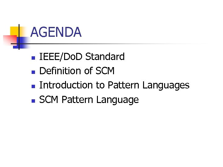 AGENDA n n IEEE/Do. D Standard Definition of SCM Introduction to Pattern Languages SCM