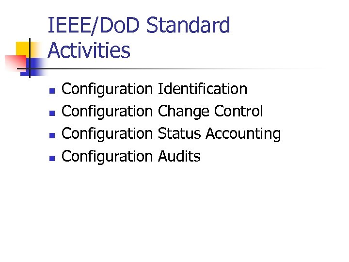 IEEE/Do. D Standard Activities n n Configuration Identification Change Control Status Accounting Audits