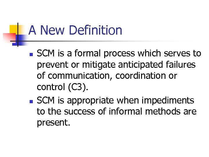 A New Definition n n SCM is a formal process which serves to prevent