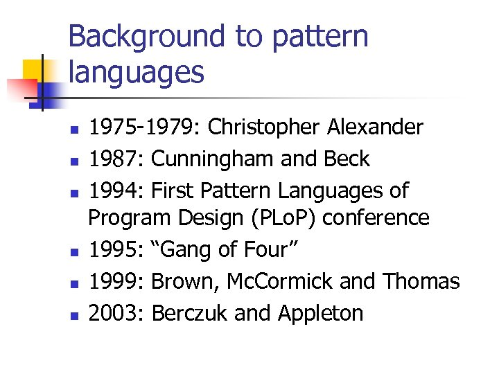 Background to pattern languages n n n 1975 -1979: Christopher Alexander 1987: Cunningham and