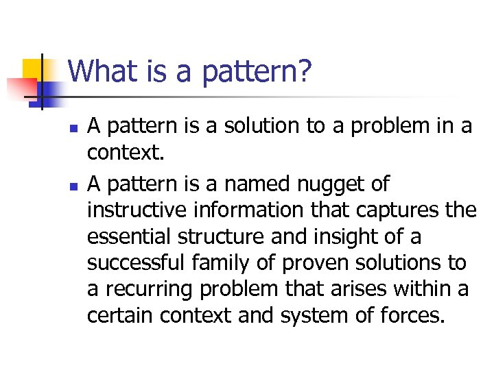 What is a pattern? n n A pattern is a solution to a problem