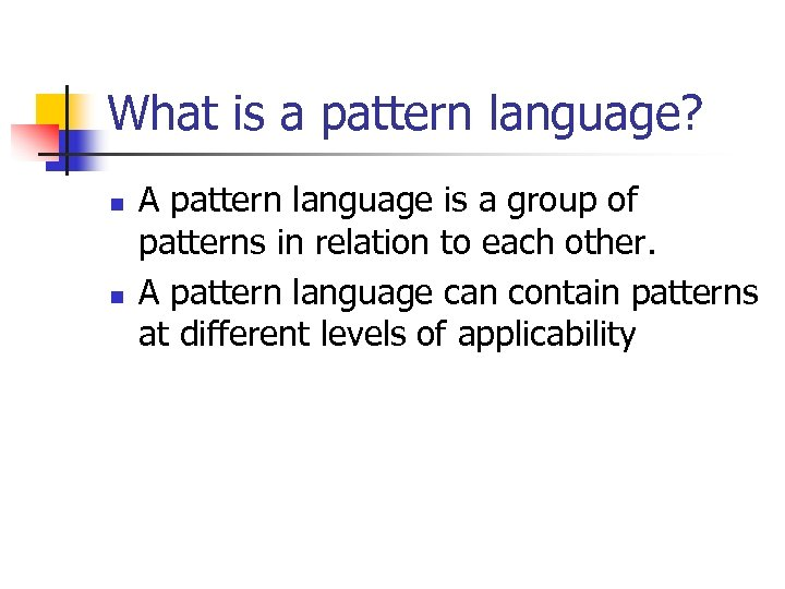 What is a pattern language? n n A pattern language is a group of
