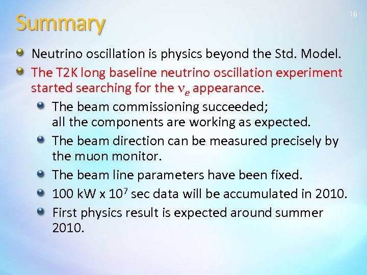 Summary Neutrino oscillation is physics beyond the Std. Model. The T 2 K long