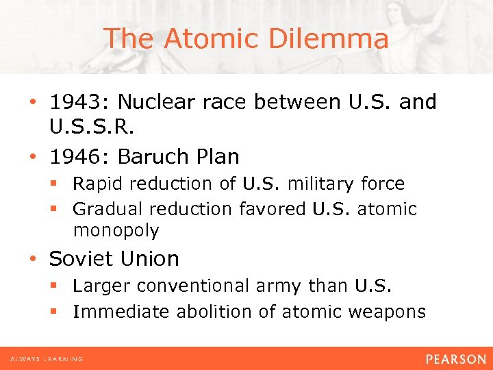 The Atomic Dilemma • 1943: Nuclear race between U. S. and U. S. S.