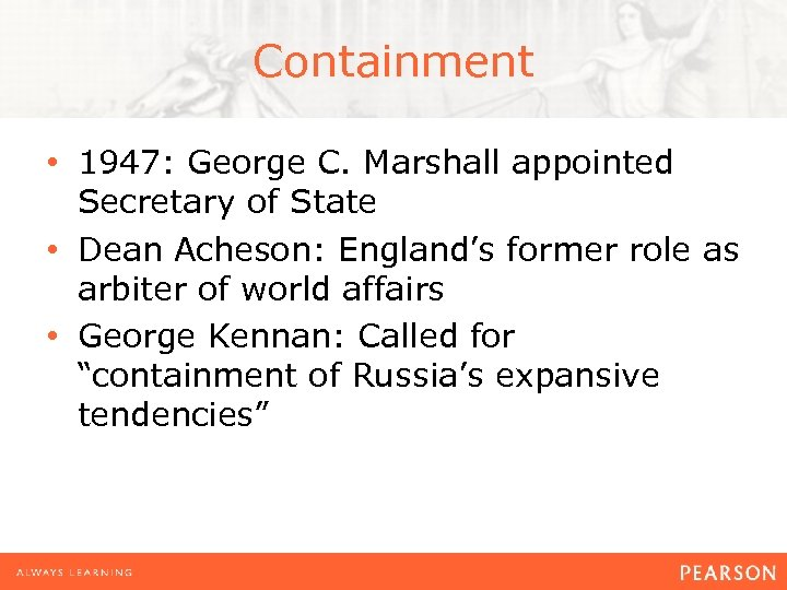 Containment • 1947: George C. Marshall appointed Secretary of State • Dean Acheson: England's