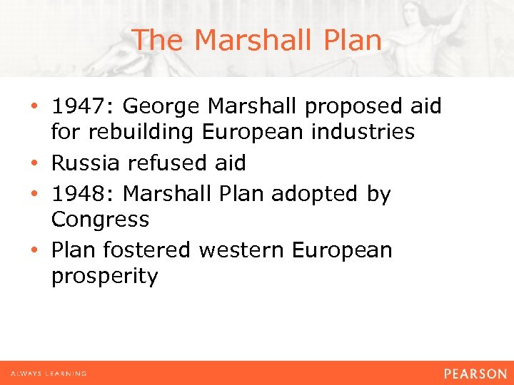 The Marshall Plan • 1947: George Marshall proposed aid for rebuilding European industries •