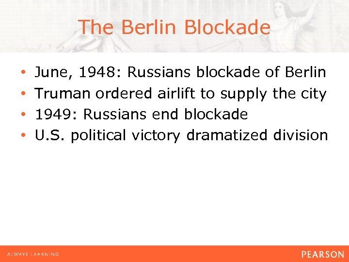 The Berlin Blockade • • June, 1948: Russians blockade of Berlin Truman ordered airlift