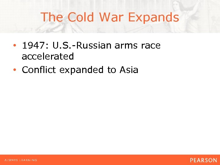 The Cold War Expands • 1947: U. S. -Russian arms race accelerated • Conflict