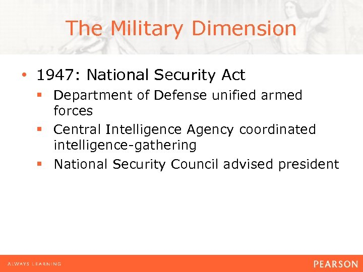 The Military Dimension • 1947: National Security Act § Department of Defense unified armed