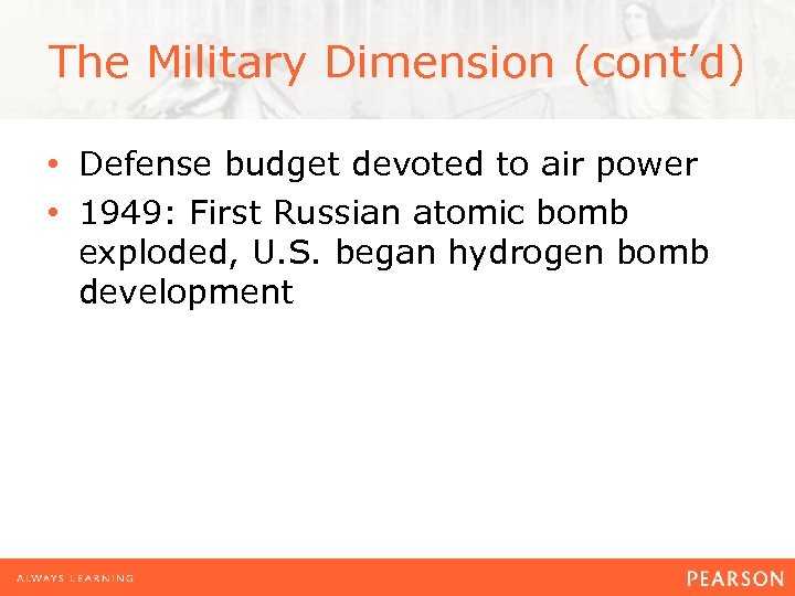 The Military Dimension (cont'd) • Defense budget devoted to air power • 1949: First