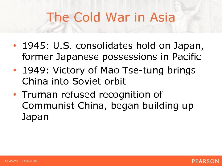 The Cold War in Asia • 1945: U. S. consolidates hold on Japan, former