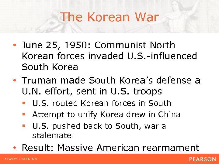 The Korean War • June 25, 1950: Communist North Korean forces invaded U. S.