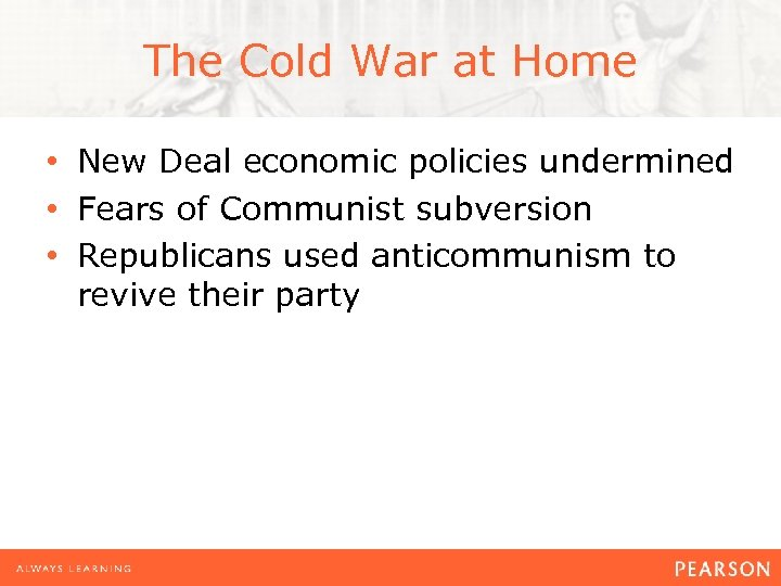 The Cold War at Home • New Deal economic policies undermined • Fears of