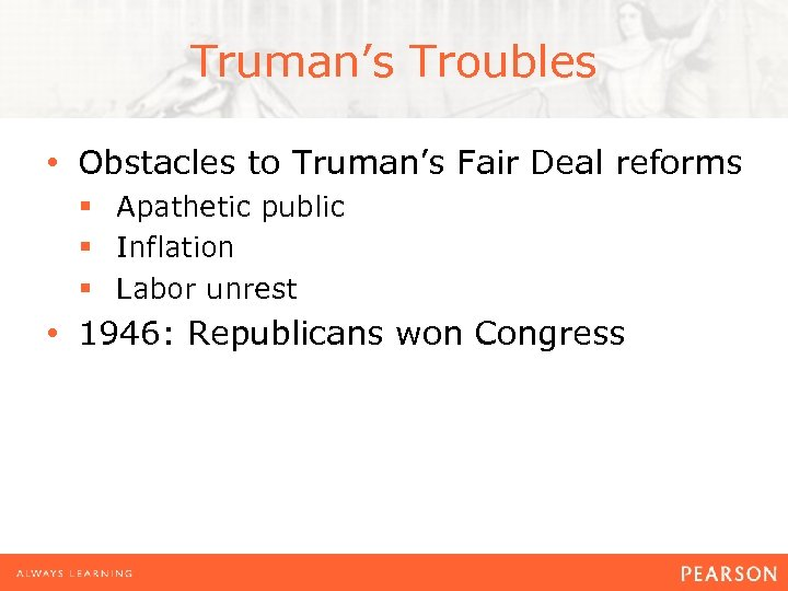 Truman's Troubles • Obstacles to Truman's Fair Deal reforms § Apathetic public § Inflation