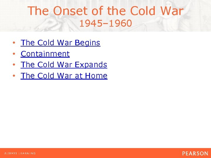The Onset of the Cold War 1945– 1960 • • The Cold War Begins