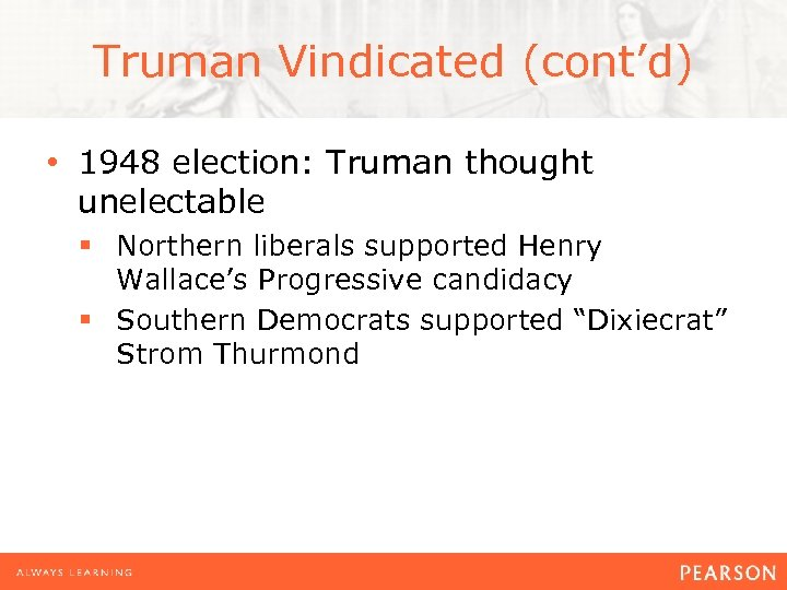Truman Vindicated (cont'd) • 1948 election: Truman thought unelectable § Northern liberals supported Henry