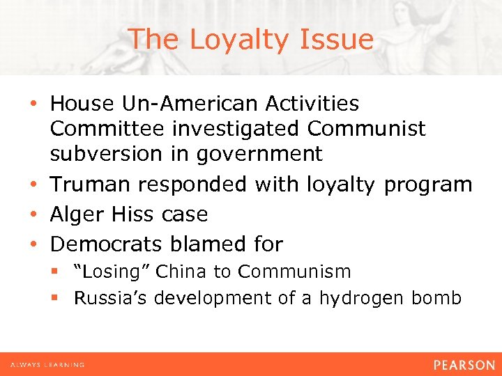 The Loyalty Issue • House Un-American Activities Committee investigated Communist subversion in government •