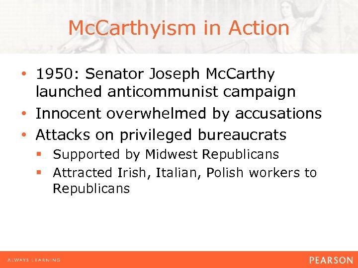 Mc. Carthyism in Action • 1950: Senator Joseph Mc. Carthy launched anticommunist campaign •