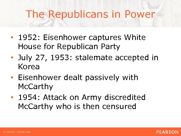 The Republicans in Power • 1952: Eisenhower captures White House for Republican Party •