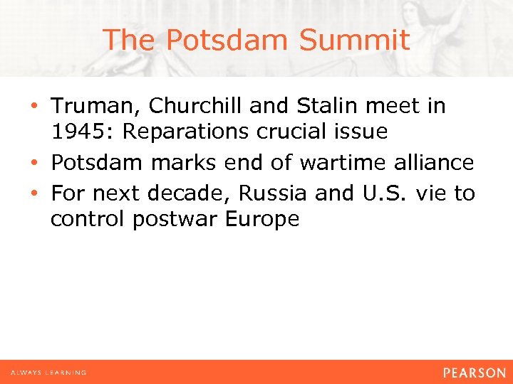 The Potsdam Summit • Truman, Churchill and Stalin meet in 1945: Reparations crucial issue