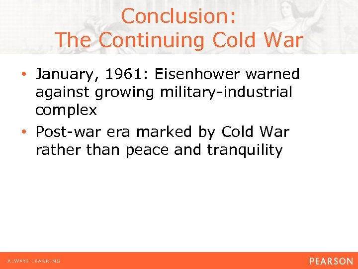 Conclusion: The Continuing Cold War • January, 1961: Eisenhower warned against growing military-industrial complex