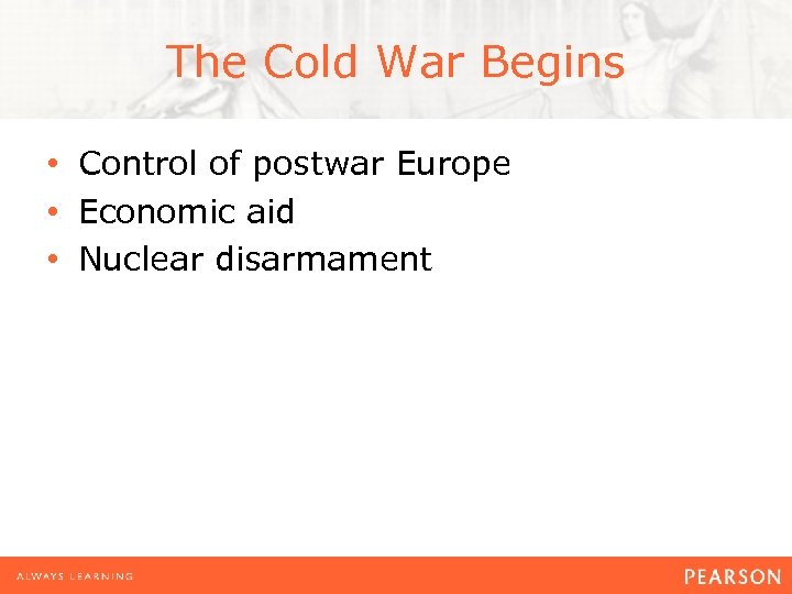 The Cold War Begins • Control of postwar Europe • Economic aid • Nuclear