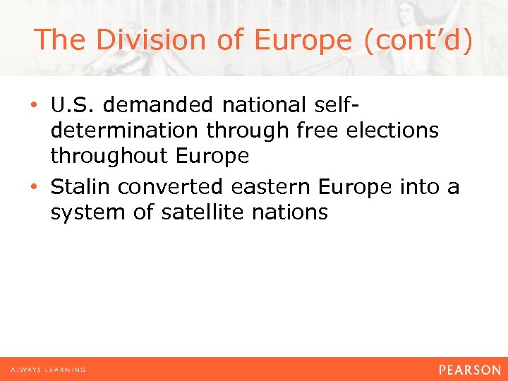 The Division of Europe (cont'd) • U. S. demanded national selfdetermination through free elections