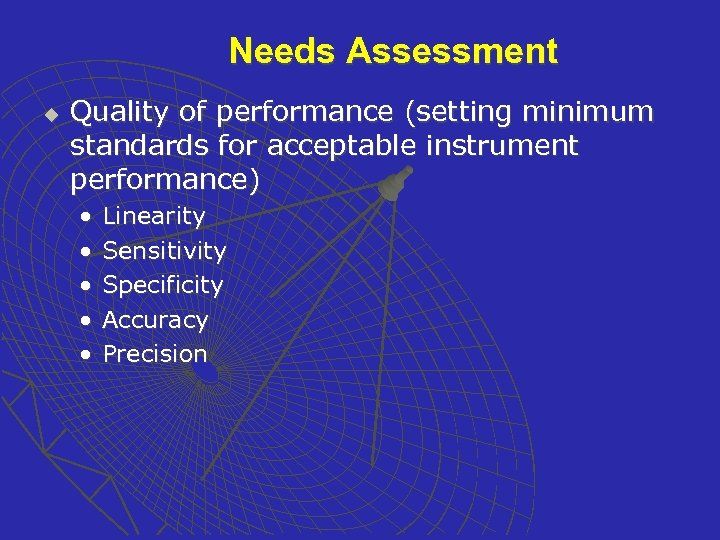 Needs Assessment u Quality of performance (setting minimum standards for acceptable instrument performance) •