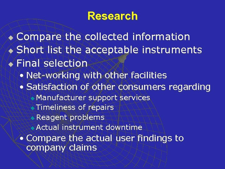 Research Compare the collected information u Short list the acceptable instruments u Final selection