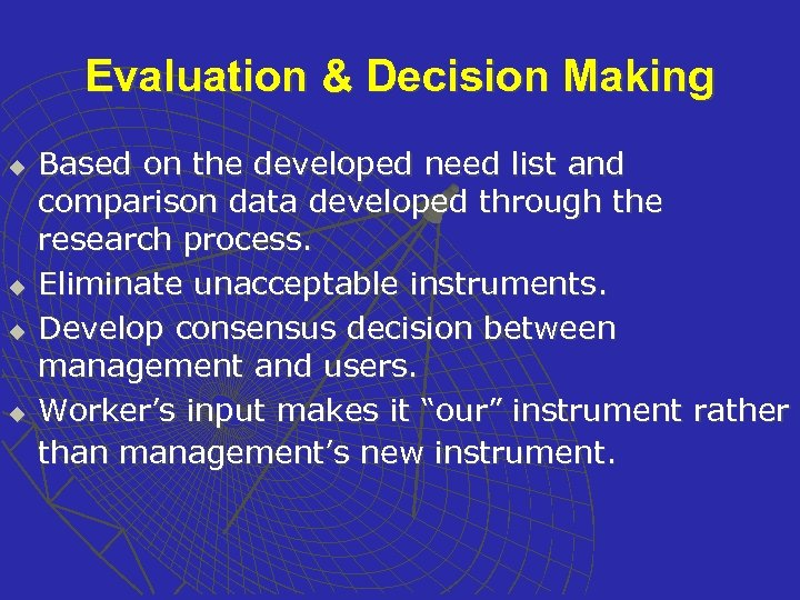 Evaluation & Decision Making u u Based on the developed need list and comparison